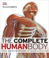 Робертс Еліс The Complete Human Body: The Definitive Visual Guide 978-1405347495