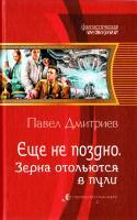 Дмитриев Павел Еще не поздно. Зерна отольются в пули 978-5-9922-1527-4
