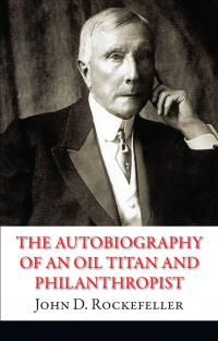 John D. Rockefeller = Рокфеллер The Autobiography of an Oil Titan and Philanthropist. Рокфеллер 978-966-948-093-4