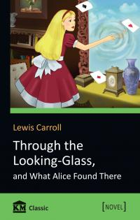 Carroll Lewis Through the Looking-Glass, and What Alice Found There 978-617-7535-12-5