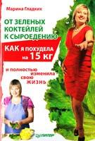 Гладких Марина От зеленых коктейлей к сыроедению. Как я похудела на 15 кг и полностью изменила свою жизнь 978-5-459-00705-3