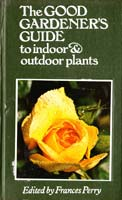 Perry Frances (edited by) The Good Gardener`s Guide to Indoor and Outdoor Plants and Flowers. [USED]