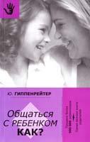 Гиппенрейтер Юлия Общаться с ребенком. Как? 978-5-17-082967-5