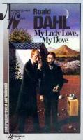 Dahl R. (Дал Р.) My Lady Love, my Dove (Моя любовь, моя голубка) (на англ.яз.). Серия: Литературный клуб: Совершенствуем английский 5-7657-0146-9, 5-7657-0226-0