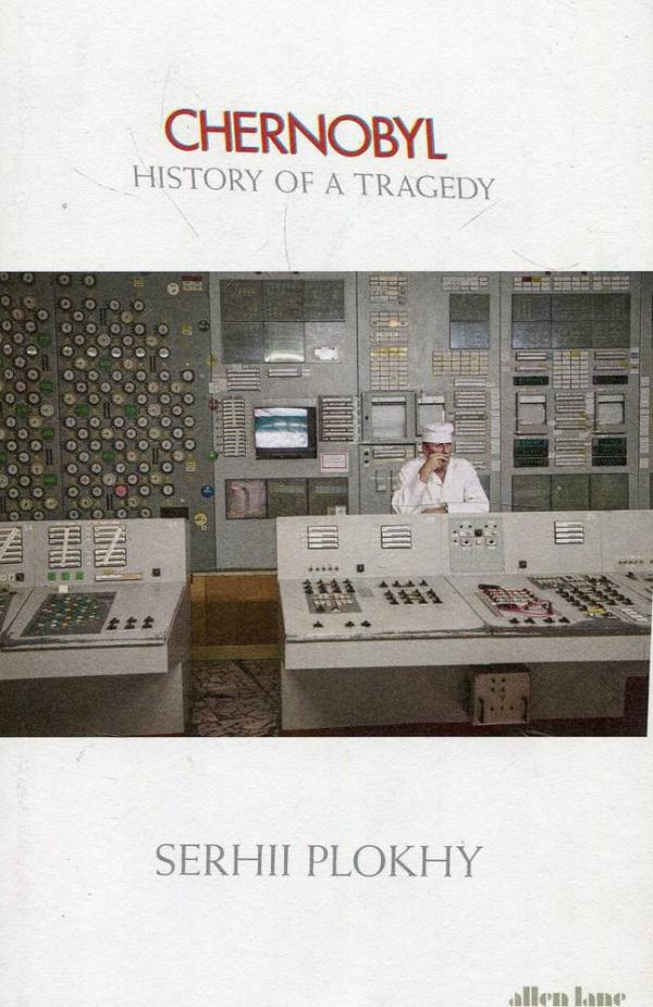 Плохій Сергій Chernobyl: History of a Tragedy