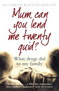Elizabeth Burton-Phillips Mum, Can You Lend Me Twenty Quid?: What Drugs Did to My Family [USED]