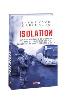 Вовк Ірина, Бура Дар'я, Vovk Iryna, Bura Daria ISOLATION. Secret prisons of Donbas in the stories by people saved from torture and death 978-966-03-9288-5