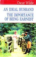 Вайльд Оскар An Ideal Husband. The Importance of Being Earnest = Ідеальний чоловік; Як важливо бути серйозним 978-617-07-0196-1