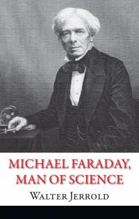 Jeerold Walter Michael Faraday, Man of Science 978-966-948-107-8