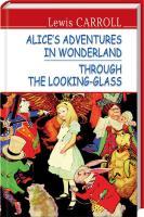 Керролл Льюїс= Lewis Carroll Alice's Adventures in Wonderland. Through the Looking-Glass 978-617-07-0444-3